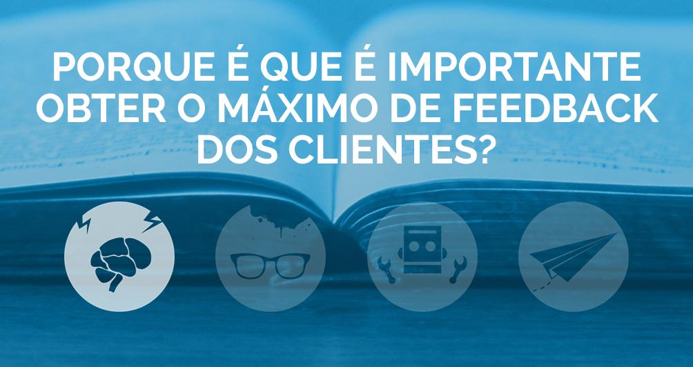 Porque é que é importante obter o máximo de feedback dos clientes?